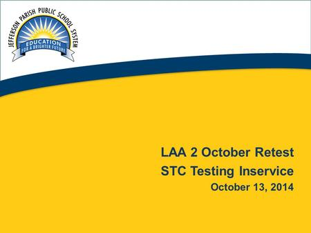 1 LAA 2 October Retest STC Testing Inservice October 13, 2014.