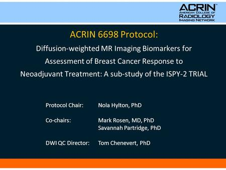 ACRIN 6698 Protocol: Diffusion-weighted MR Imaging Biomarkers for Assessment of Breast Cancer Response to Neoadjuvant Treatment: A sub-study of the ISPY-2.