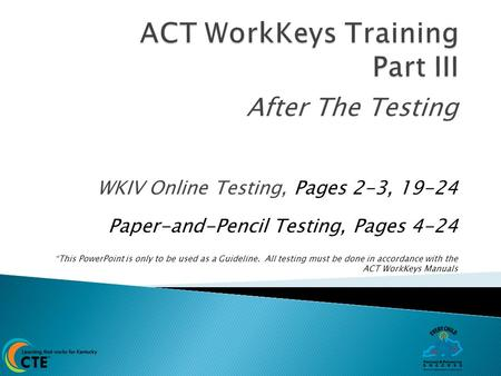 After The Testing WKIV Online Testing, Pages 2-3, 19-24 Paper-and-Pencil Testing, Pages 4-24 *This PowerPoint is only to be used as a Guideline. All testing.