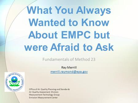 Fundamentals of Method 23 What You Always Wanted to Know About EMPC but were Afraid to Ask Office of Air Quality Planning and Standards Air Quality Assessment.