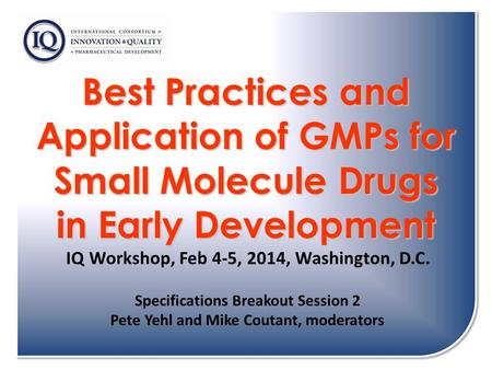 Best Practices and Application of GMPs for Small Molecule Drugs in Early Development Best Practices and Application of GMPs for Small Molecule Drugs in.