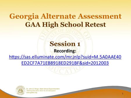 GAA High School Retest Georgia Alternate Assessment Session 1 Recording: https://sas.elluminate.com/mr.jnlp?suid=M.5A0AAE40 ED2CF7A71EB8918ED291BF&sid=2012003.
