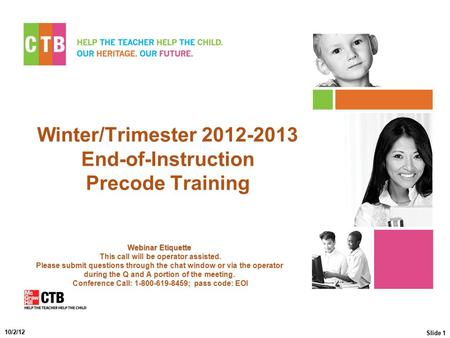 Winter/Trimester 2012-2013 End-of-Instruction Precode Training Webinar Etiquette Webinar Etiquette This call will be operator assisted. Please submit questions.