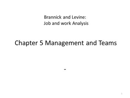 Brannick and Levine: Job and work Analysis Chapter 5 Management and Teams - 1.