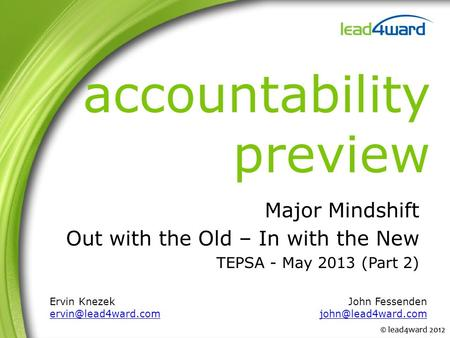 Accountability preview Major Mindshift Out with the Old – In with the New TEPSA - May 2013 (Part 2) Ervin Knezek John Fessenden