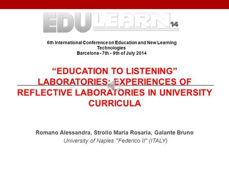 """EDUCATION TO LISTENING"" LABORATORIES: EXPERIENCES OF REFLECTIVE LABORATORIES IN UNIVERSITY CURRICULA Romano Alessandra, Strollo Maria Rosaria, Galante."