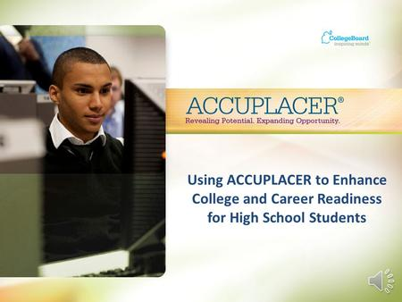Using ACCUPLACER to Enhance College and Career Readiness for High School Students.