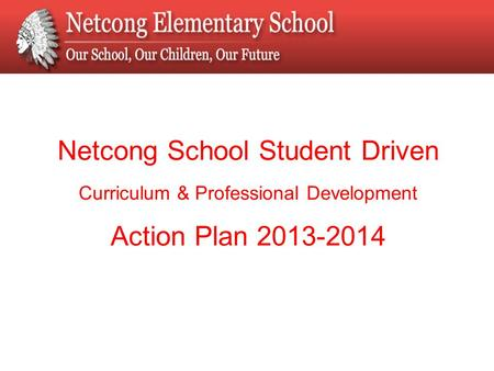 Netcong School Student Driven Curriculum & Professional Development Action Plan 2013-2014.