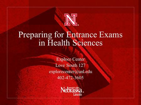 Preparing for Entrance Exams in Health Sciences Explore Center Love South 127 402-472-3605.