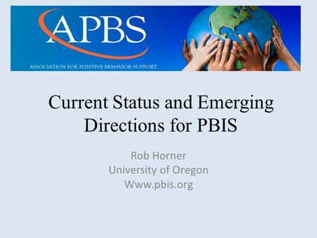 Current Status and Emerging Directions for PBIS Rob Horner University of Oregon Www.pbis.org.