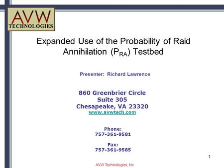 Expanded Use of the Probability of Raid Annihilation (P RA ) Testbed 860 Greenbrier Circle Suite 305 Chesapeake, VA 23320 www.avwtech.com Phone: 757-361-9581.