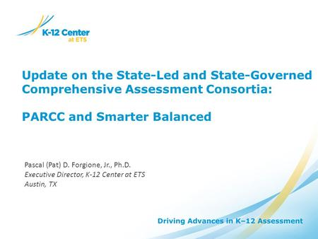 Update on the State-Led and State-Governed Comprehensive Assessment Consortia: PARCC and Smarter Balanced Pascal (Pat) D. Forgione, Jr., Ph.D. Executive.