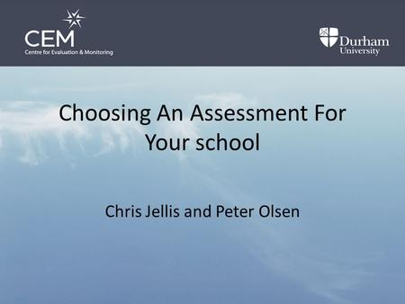 Choosing An Assessment For Your school Chris Jellis and Peter Olsen.