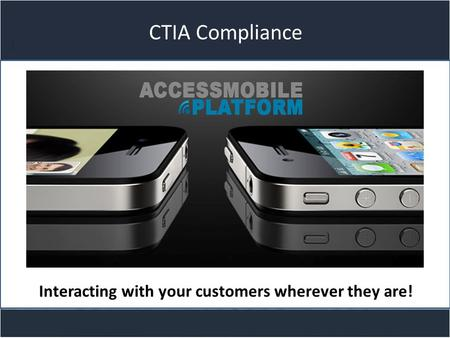 Title slide CTIA Compliance Interacting with your customers wherever they are!