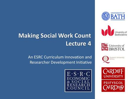 Making Social Work Count Lecture 4 An ESRC Curriculum Innovation and Researcher Development Initiative.