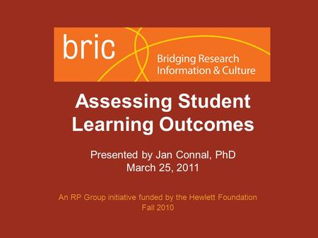An initiative of the Research & Planning Group for California Community Colleges Assessing Student Learning Outcomes Presented by Jan Connal, PhD March.