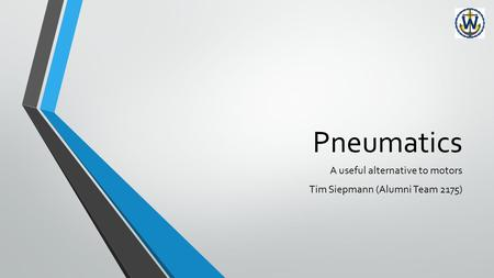 Pneumatics A useful alternative to motors Tim Siepmann (Alumni Team 2175)