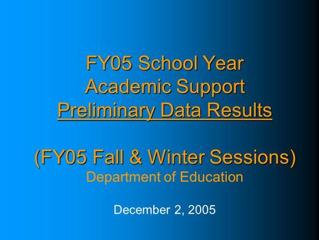 FY05 School Year Academic Support Preliminary Data Results (FY05 Fall & Winter Sessions) FY05 School Year Academic Support Preliminary Data Results (FY05.