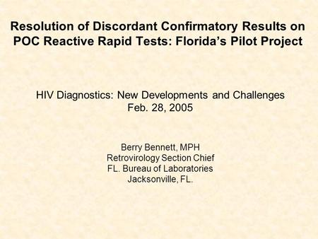 Resolution of Discordant Confirmatory Results on POC Reactive Rapid Tests: Florida's Pilot Project HIV Diagnostics: New Developments and Challenges Feb.