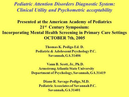 1 Pediatric Attention Disorders Diagnostic System: Clinical Utility and Psychometric acceptability Presented at the American Academy of Pediatrics 21 st.