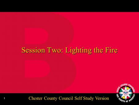 Chester County Council Self Study Version 1 Session Two: Lighting the Fire.