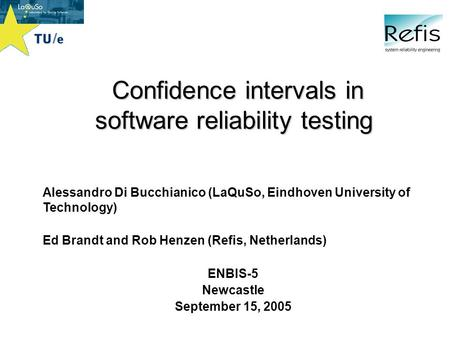 LaQuSo is an activity of Technische Universiteit Eindhoven Confidence intervals in software reliability testing Confidence intervals in software reliability.