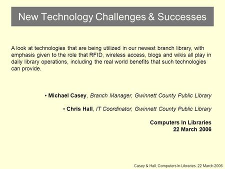 New Technology Challenges & Successes A look at technologies that are being utilized in our newest branch library, with emphasis given to the role that.
