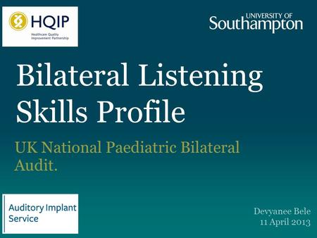 Bilateral Listening Skills Profile UK National Paediatric Bilateral Audit. Devyanee Bele 11 April 2013.