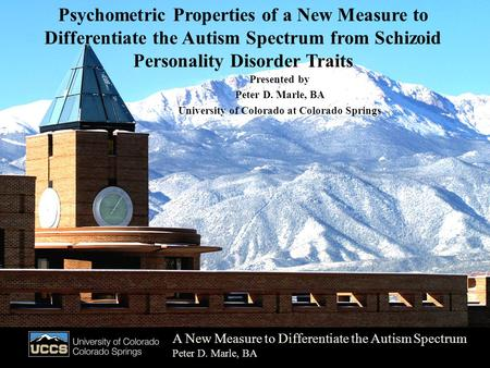 Psychometric Properties of a New Measure to Differentiate the Autism Spectrum from Schizoid Personality Disorder Traits Presented by Peter D. Marle, BA.