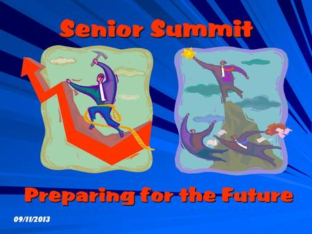 Senior Summit Senior Summit Preparing for the Future 09/11/2013.