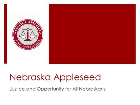 Nebraska Appleseed Justice and Opportunity for All Nebraskans.