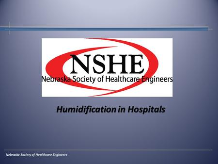 Humidification in Hospitals Nebraska Society of Healthcare Engineers.