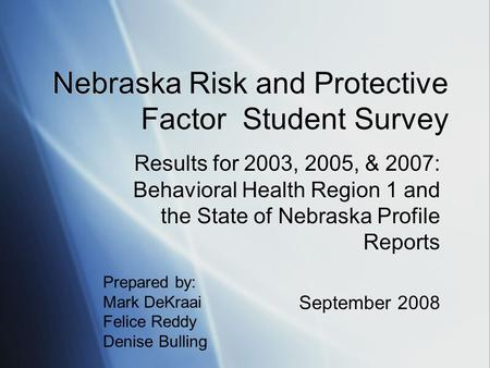 Nebraska Risk and Protective Factor Student Survey Results for 2003, 2005, & 2007: Behavioral Health Region 1 and the State of Nebraska Profile Reports.