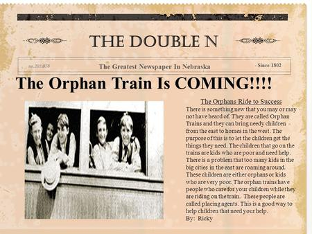 The Orphan Train Is COMING!!!! The double n The Greatest Newspaper In Nebraska - Since 1802 The Orphans Ride to Success There is something new that you.
