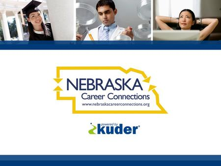 Success in Nebraska Nebraska Career Connections, powered by Kuder® Launched statewide in 2006. System is supported by Partnerships for Innovation. Available.