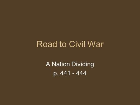 Road to Civil War A Nation Dividing p. 441 - 444.