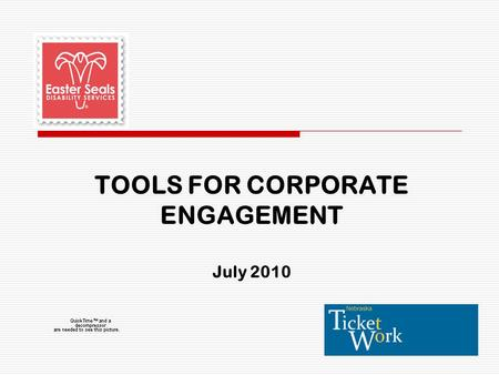 TOOLS FOR CORPORATE ENGAGEMENT July 2010. Creating Solutions, Changing Lives 2 Introduction Bill Morrison is the Chief Operating Officer for Easter Seals.