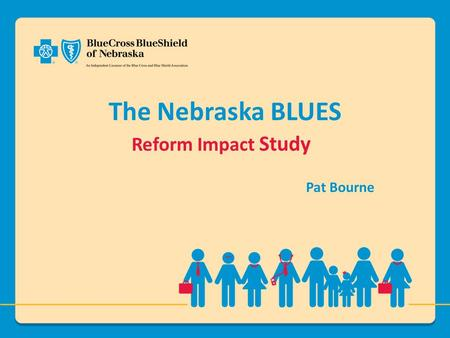 The Nebraska BLUES Reform Impact Study Pat Bourne.