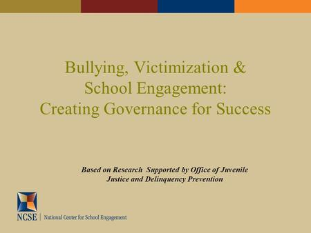 Bullying, Victimization & School Engagement: Creating Governance for Success Based on Research Supported by Office of Juvenile Justice and Delinquency.