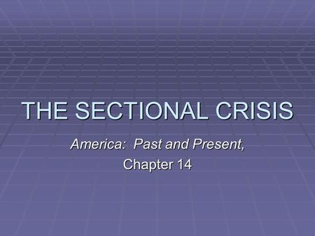 THE SECTIONAL CRISIS America: Past and Present, Chapter 14.