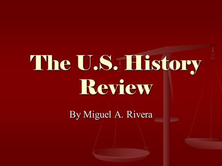 The U.S. History Review By Miguel A. Rivera.