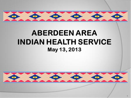ABERDEEN AREA INDIAN HEALTH SERVICE May 13, 2013 1.