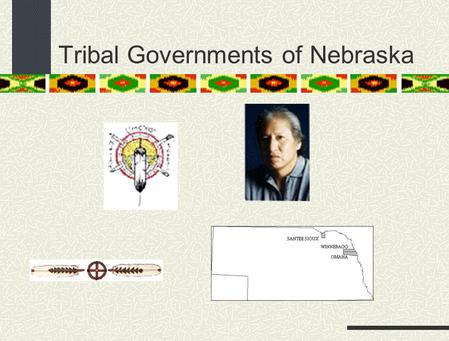 Tribal Governments of Nebraska. What does it mean to be Sovereign? Supreme authority over A politically independent state.