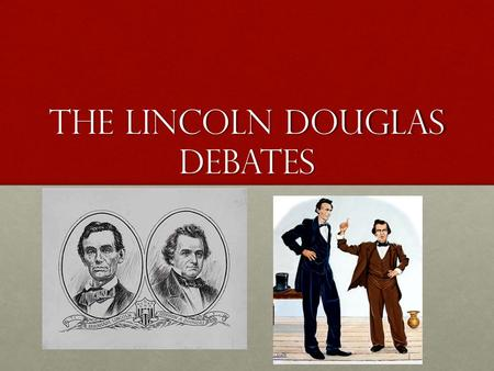 The Lincoln Douglas Debates. Introduction In 1858 two candidates, the relatively unknown Abraham Lincoln and the incumbent, Stephen Douglas, had a series.