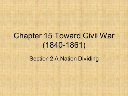 Chapter 15 Toward Civil War ( )