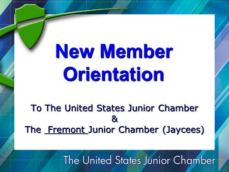 New Member Orientation To The United States Junior Chamber & The Fremont Junior Chamber (Jaycees)