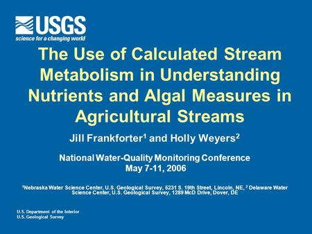 U.S. Department of the Interior U.S. Geological Survey The Use of Calculated Stream Metabolism in Understanding Nutrients and Algal Measures in Agricultural.