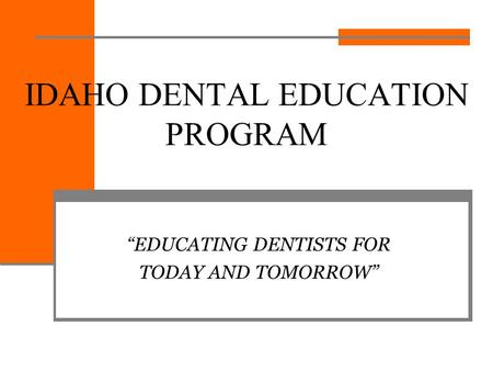 "IDAHO DENTAL EDUCATION PROGRAM ""EDUCATING DENTISTS FOR TODAY AND TOMORROW"""