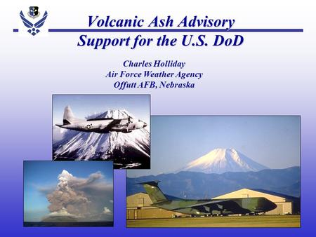 Volcanic Ash Advisory Support for the U.S. DoD Charles Holliday Air Force Weather Agency Offutt AFB, Nebraska.