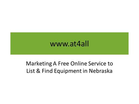 Www.at4all Marketing A Free Online Service to List & Find Equipment in Nebraska.